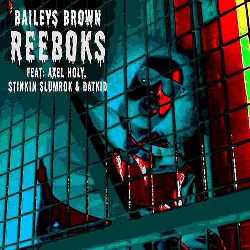 Baileys Brown - Reeboks Feat. Axel Holy, Datkid & Stinkin Slumrok