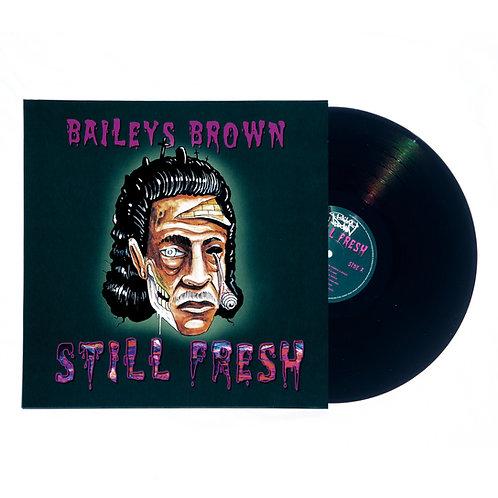 Baileys Brown - Still Fresh LP (Vinyl)