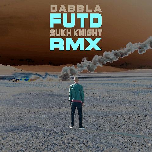 Dabbla - FUTD (Sukh Knight Remix) (Digital)