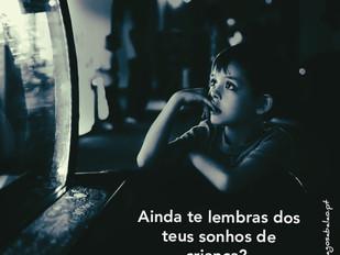 Ainda te lembras dos teus sonhos de criança?