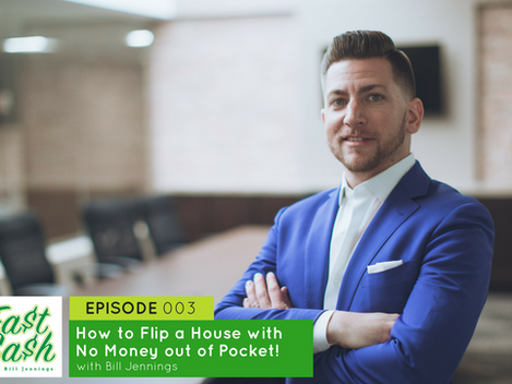 Episode 003: Flip a House with No Money out of Pocket with Bill Jennings (Scroll for VIDEO below)