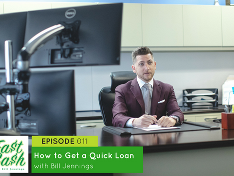 Episode 011 How to Get a Quick Loan with Bill Jennings (Scroll for Video below)