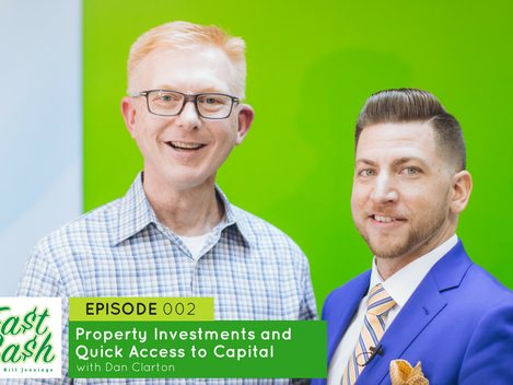 Episode 002: Property Investments and Quick Access to Capital with Dan Clarton (Scroll for VIDEO bel