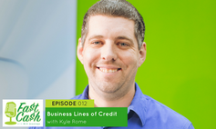 Episode 012 Business Lines of Credit with Kyle Rome (Scroll for Video below)