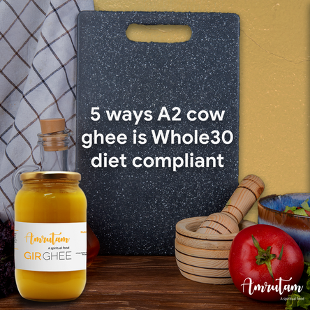 5 ways A2 cow ghee is Whole30 diet compliant