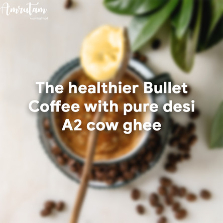 The healthier Bullet Coffee with pure desi a2 cow ghee