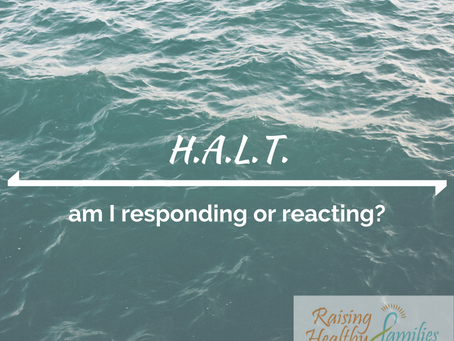 HALT! Am I responding or reacting?