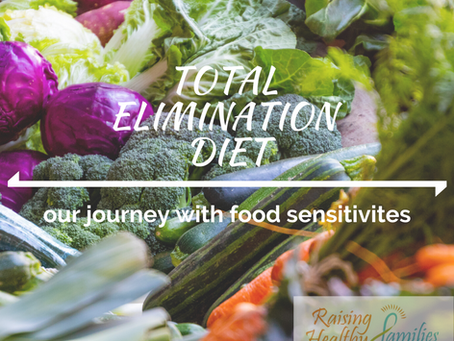 Total Elimination Diet- Our journey with food sensitivities.