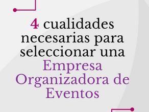 4 cualidades necesarias para seleccionar una Empresa Organizadora de Eventos