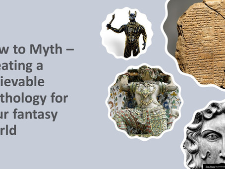 How to Myth - Creating a believable mythology for your fantasy world