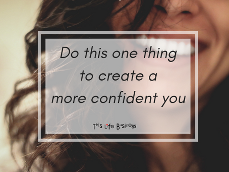 Do this one thing to create a more confident you