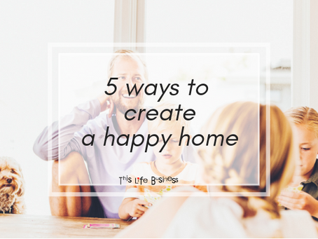 5 ways to create a happy home