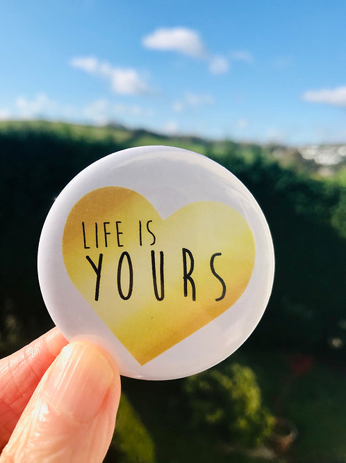 Life Is Yours Badge