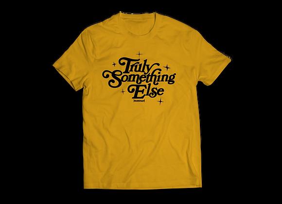 """""""Truly Something Else™"""" Shirt"""