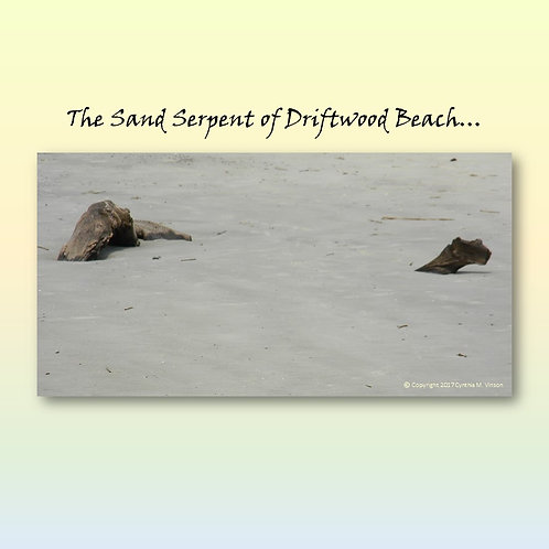 """Double Sided Print of The Sand Serpent of Driftwood Beach & """"Woody"""" Sand Serpent"""