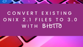 Convert existing ONIX 2.1 files to 3.0 with Biblio's ONIX Conversion Tool