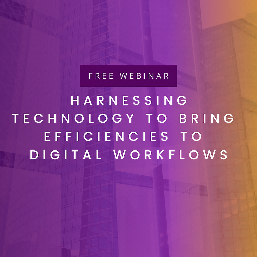 Harnessing Technology to Bring Efficiencies to Digital Workflows
