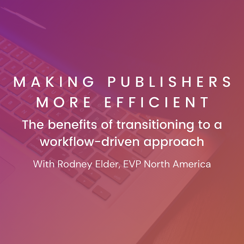 Making Publishers More Efficient: The benefits of transitioning to a workflow-driven approach