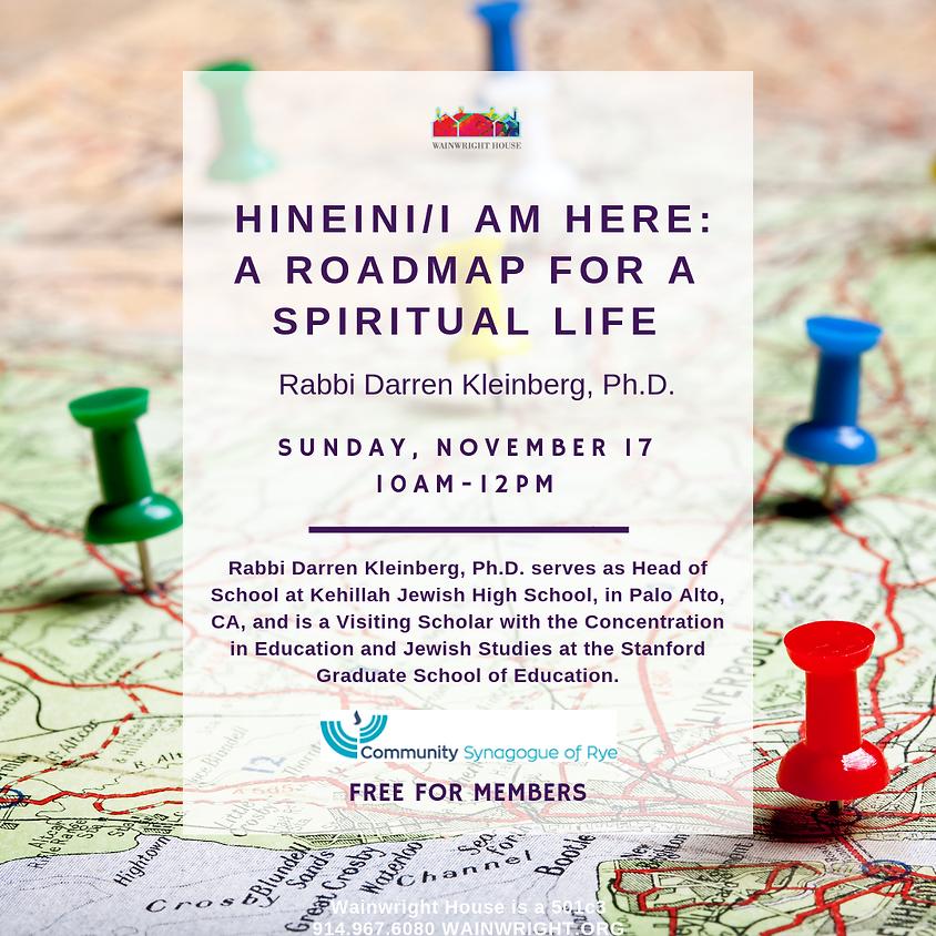 Hineini/I Am Here: A Roadmap For A Spiritual Life
