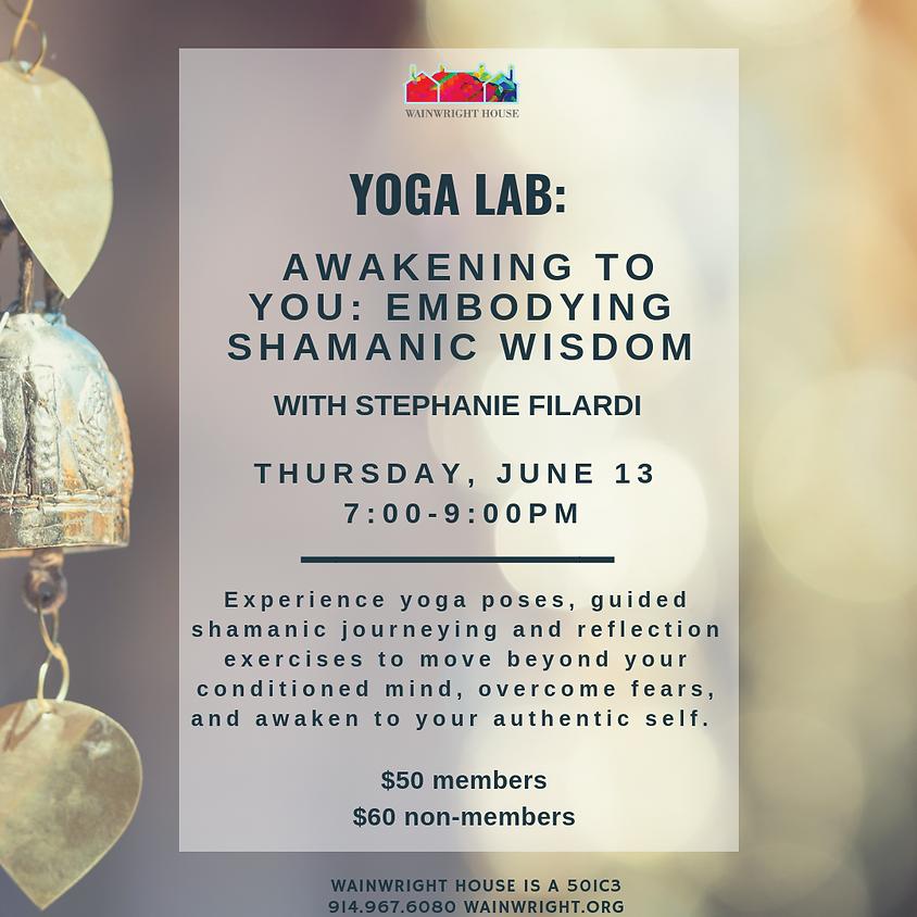 Yoga Lab: Awakening to You: Embodying Shamanic Wisdom