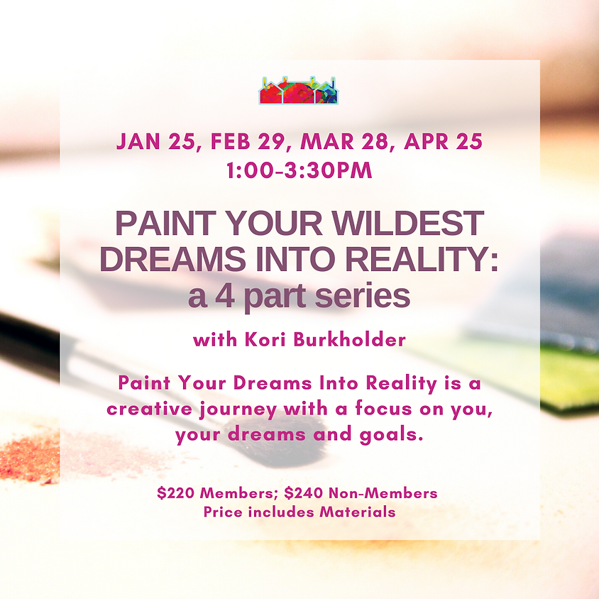 Paint Your Wildest Dreams into Reality: a 4 part series