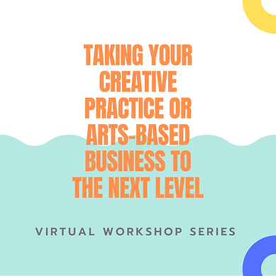 Copy of TAKING YOUR CREATIVE PRACTICE OR