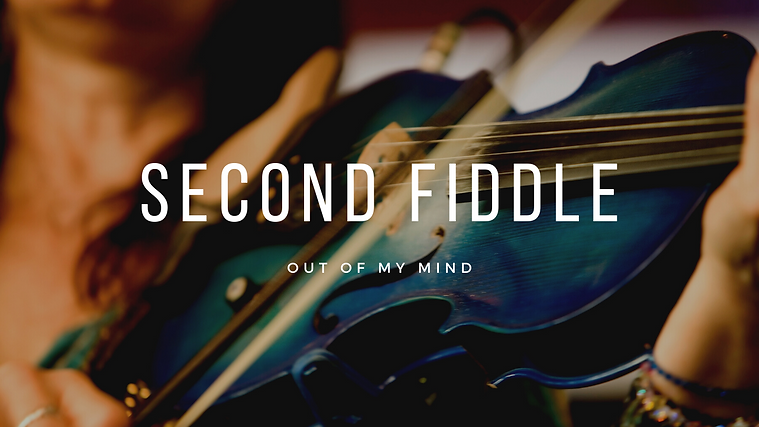 Second Fiddle.outofmymind.png