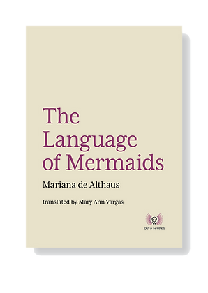 The Language of Mermaids Mariana de Althaus Translated by Mary Ann Vargas