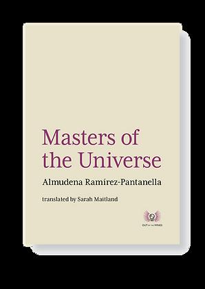 Masters of the Universe Almudena Ramírez-Pantanella Translated by Sarah Maitland