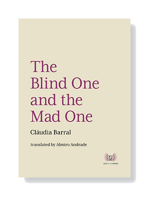 The Blind One and the Mad One Cláudia Barral Translated by Almiro Andrade