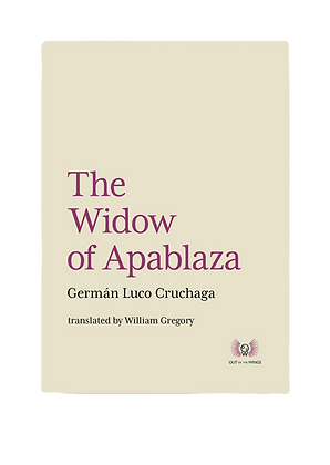 The Widow of Apablaza Germán Luco Cruchaga Translated by William Gregory