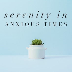 Serenity in Anxious Times