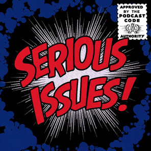 Serious Issues Ep. 25
