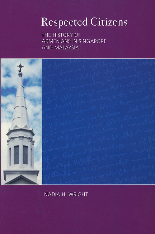 Respected Citizens: The History of Armenians in Singapore and Malaysia