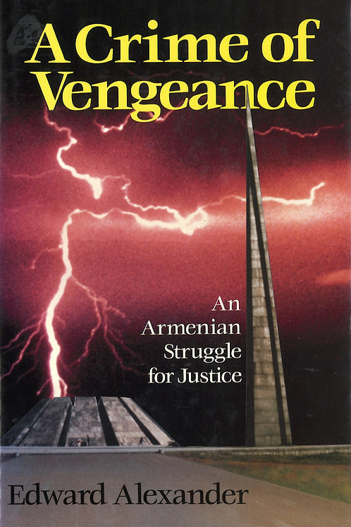 A Crime of Vengeance An Armenian Struggle for Justice