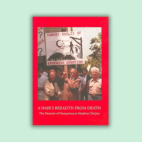 A Hair's Breadth From Death: The Memoirs of Hampartzoum Mardiros Chitjian