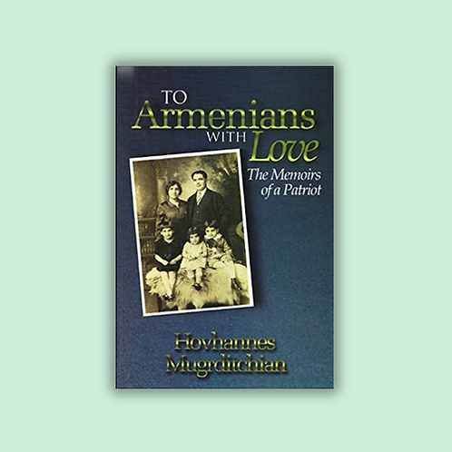 To Armenians With Love: The Memoirs of a Patriot
