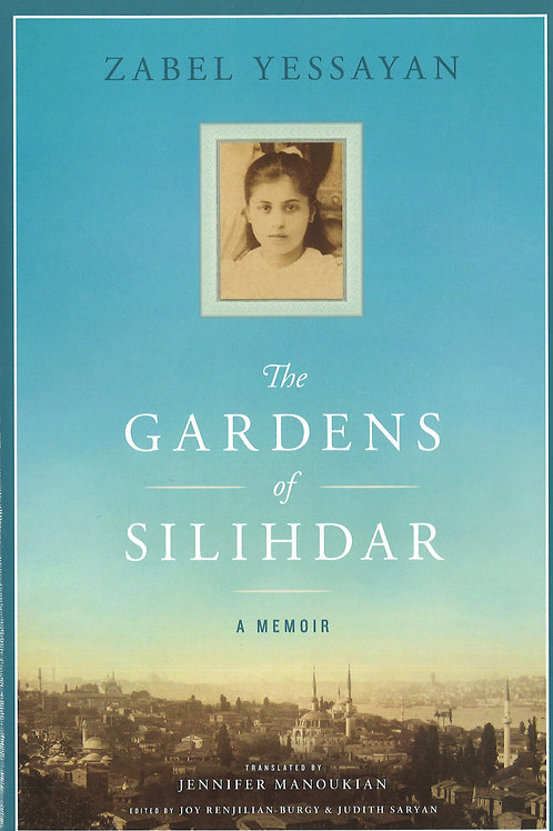 Zabel Yessayan: The Gardens of Silihdar, A Memoir