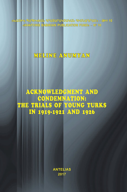 Acknowledgment and Condemnation: The Trials of Young Turks in 1919-1921 and 1926
