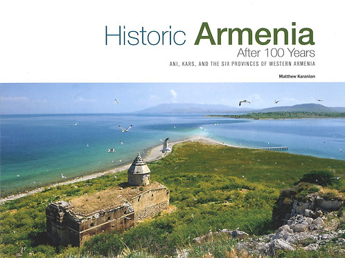 Historic Armenia after 100 years: Ani, Kars and the 6 Provinces of Western Armen