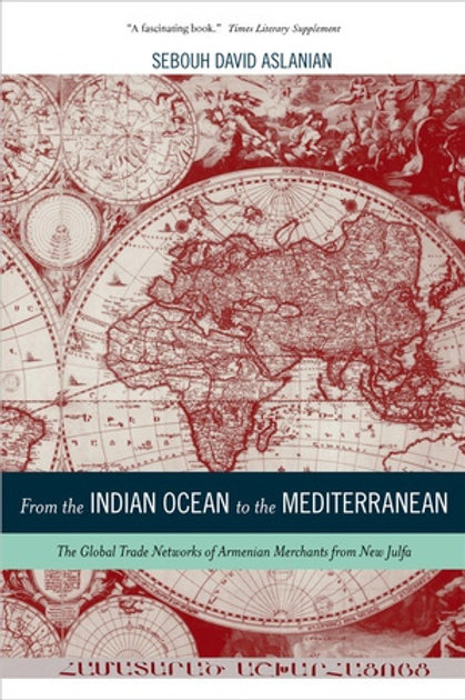 From the Indian Ocean to the Mediterranean: The Global Trade Networks of Armenia