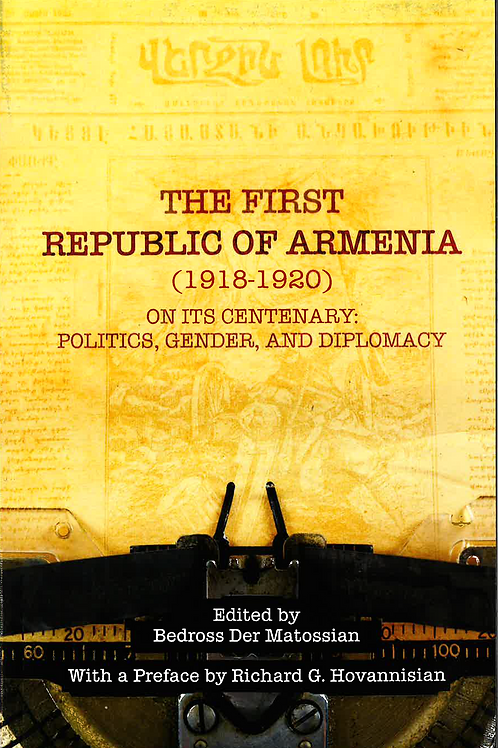 The First Republic of Armenia (1918-1920) On Its Centenary