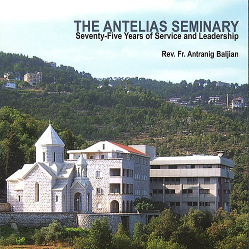 The Antelias Seminary, Seventy-Five Years of Service and Leadership