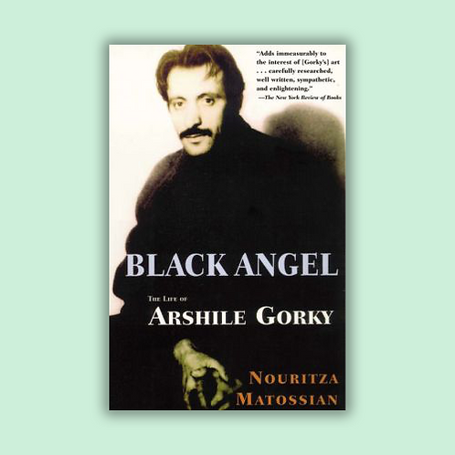 Black Angel: The Life of Arshile Gorky