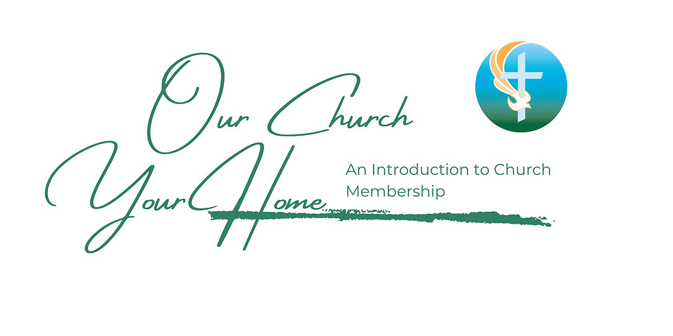 Our Church, Your Home | An Introduction to Church Membership