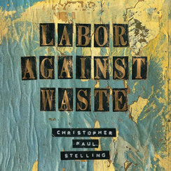     Christopher Paul Stelling - Labor Against Waste     drums, percussion