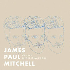     James Paul Mitchell - Was Sad Before It Was Cool     engineer