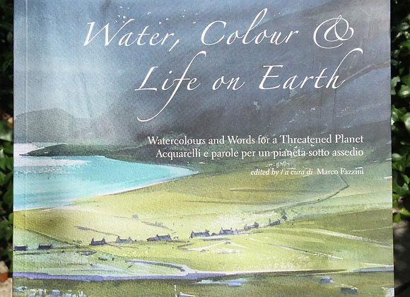 Water, colour & life on Eearth. Watercolours and words for a threatened planet.