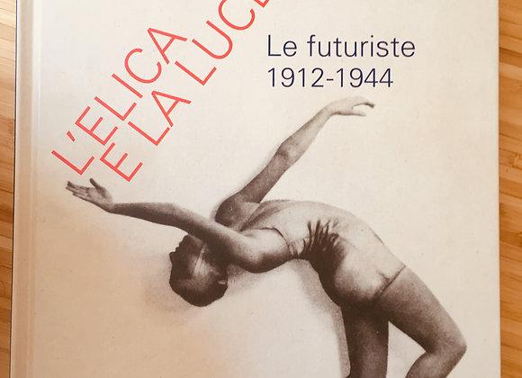 L'elica e la luce. Le futuriste 1912-1944