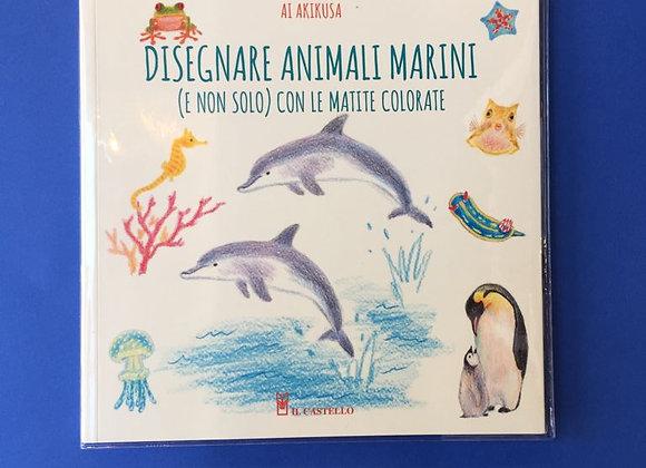 Disegnare animali marini (e non solo) con le matite colorate. Ediz. a colori Ai